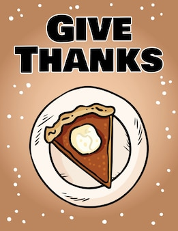 Give thanks cute cozy card with pumpkin pie on a plate.