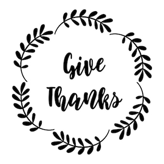 Give thanks - lettering and floral wreath. vector illustration.