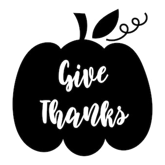 Give thanks - thanksgiving day lettering on a pumpkin silhouette. vector illustration.
