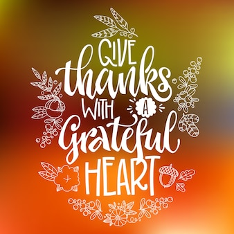 Give thanks with a grateful heart - quote. thanksgiving dinner theme hand drawn lettering