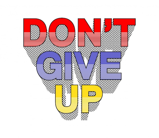 Don't give up typography for print t shirt
