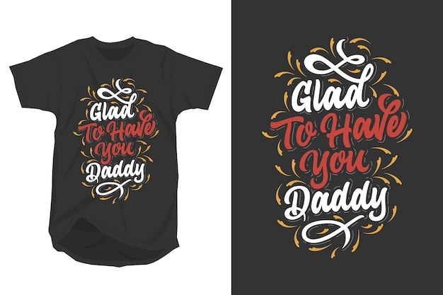 Glad to have you daddy lettering for t-shirt