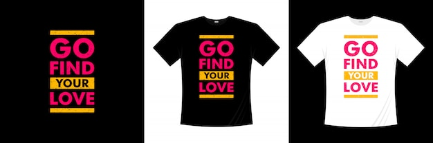 Go find your love typography t-shirt design