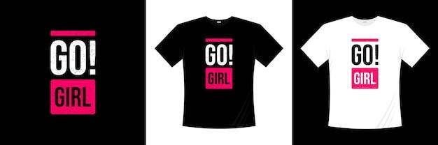 Go! girl typography t-shirt design