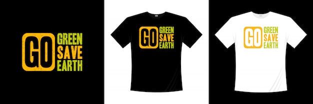 Go green save earth typography t-shirt design