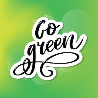 Go green креативная концепция эко. природа дружественных кисть перо надписи на фоне проблемных