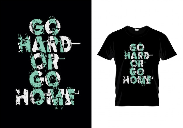 Go hard or go home typography t shirt design vector
