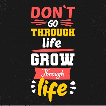Do not go through life grow through life