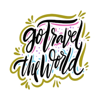 Go travel the world hand drawn vector quote lettering. motivational typography. isolated on white background.