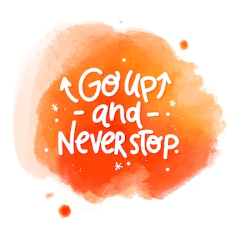 Go up and never stop message on watercolor stain