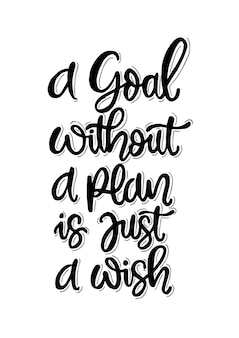 A goal without a plan is just a wish, hand lettering, motivational quotes