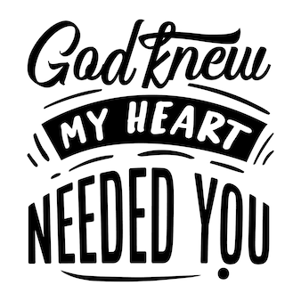 God knew my heart needed you hand lettering with decorative graphic premium vector