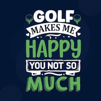 Golf makes me happy you not so much typography premium vector design quote template