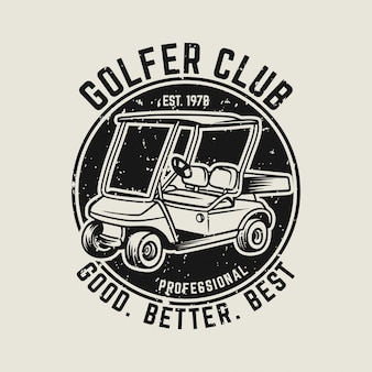 Golfer club good better best vintage logo template with golf cart illustration