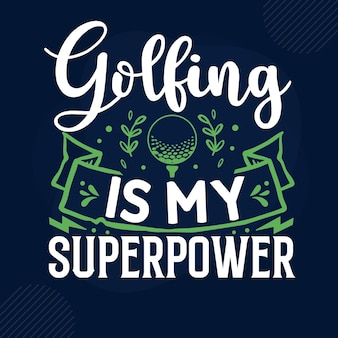 Golfing is my superpower typography premium vector design quote template