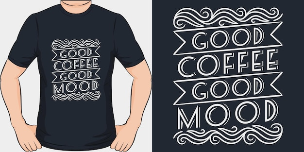 Good coffee good mood. unique and trendy t-shirt design