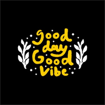 Good day good vibe lettering motivational quote