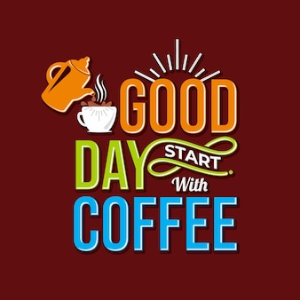 Good day start with coffee lettering concept