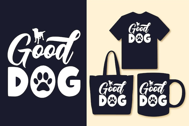 Good dog typography quotes tshirt and merchandise