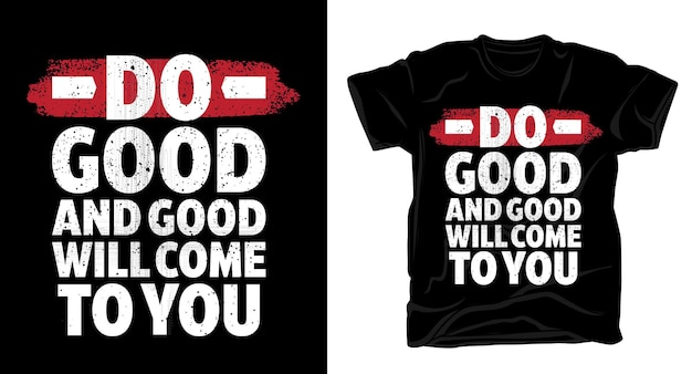 Do good and good will come to you typography t-shirt print design