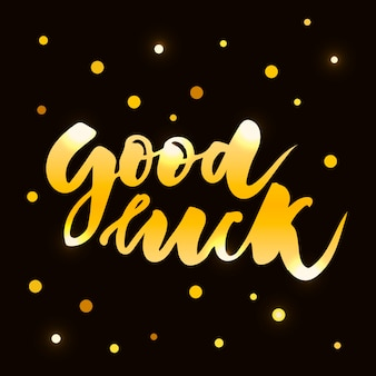 Good luck text lettering calligraphy phrase black gold