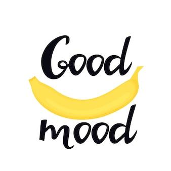 Хорошее настроение рисованной надписи с бананом. можно использовать как дизайн футболки.