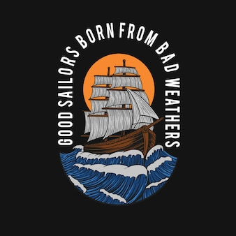 Good sailors born from bad weathers t-shirt design