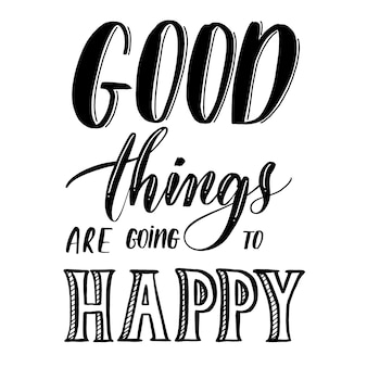 Good things are going to happy
