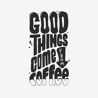 Good things come from coffee. quote typography lettering for t-shirt design. hand-drawn lettering