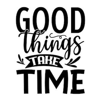 Хорошие вещи требуют времени, надпись premium vector design