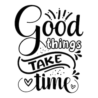 Good things take time lettering unique style premium vector file