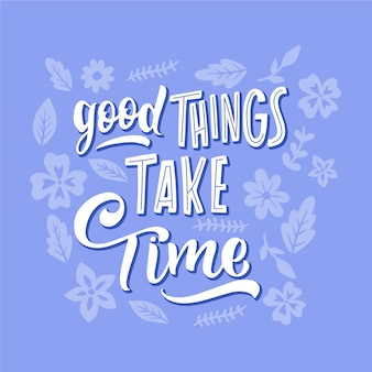 Good things take time lettering with flowers