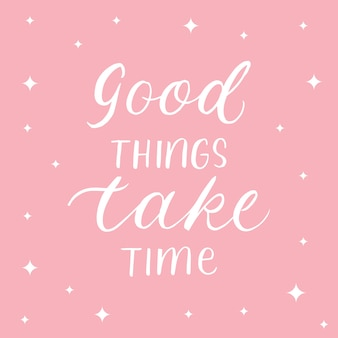 Good things take time typography calligraphy design