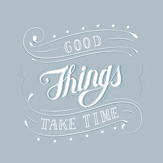 Good things take time typography design