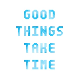 Good things take time with blue watercolor