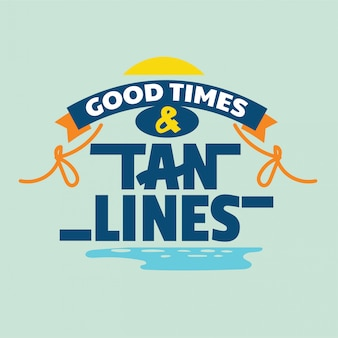 Good times and tan lines phrase. summer quote