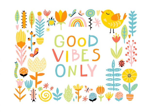 Good vibes only. cute cartoon birds in a frame of flowers and a comical lettering phrase with a rainbow in a colorful palette. childish illustration in hand-drawn scandinavian style.