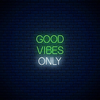 Good vibes only - glowing neon inscription phrase. motivation quote in neon style. vector illustration.
