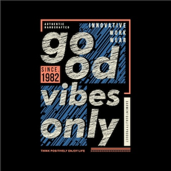 Good vibes only slogan abstract graphic t shirt design typography