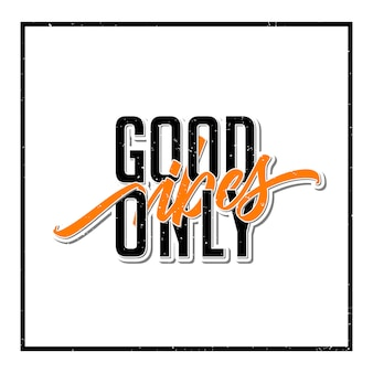 Good vibes only typography design