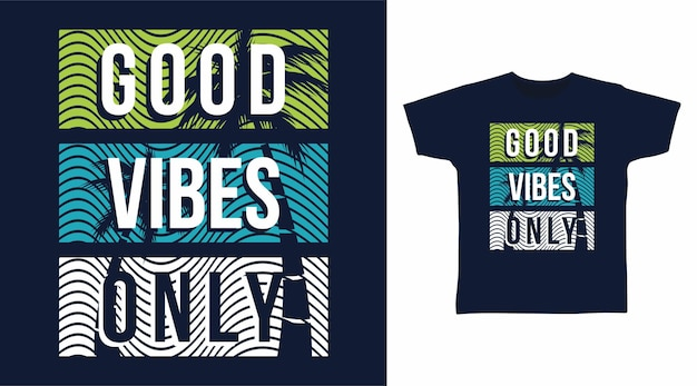 Good vibes only typography tshirt design