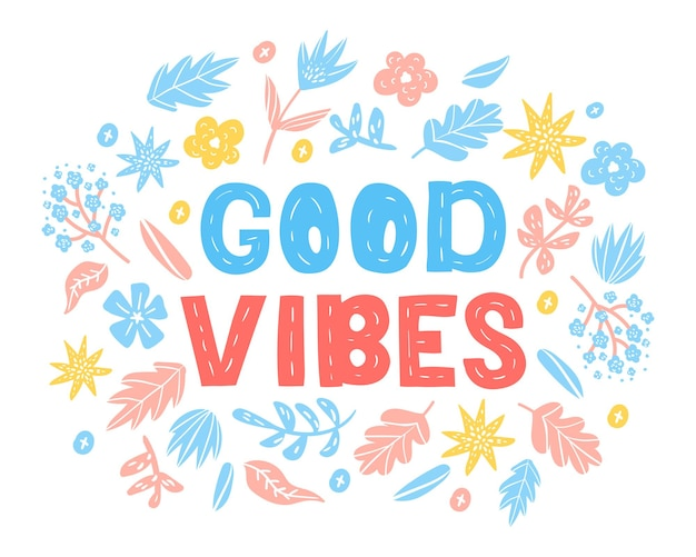 Good vibes  tshirt vector design with lettering cute happy greeting card with flowers isolated