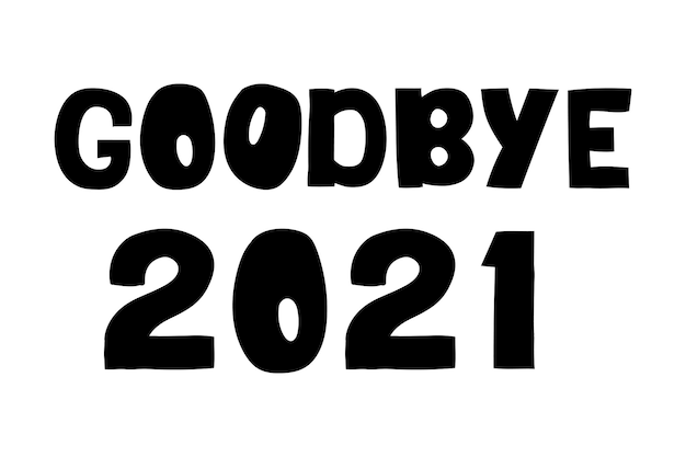 Goodbye 2021 hand drawn vector lettering motivational phrase positive emotions slogan phrase