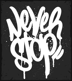 Тег граффити никогда не останавливается типографика
