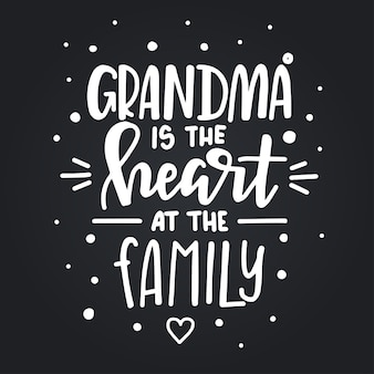 Grandma is the heart at the family hand drawn typography poster. conceptual handwritten phrase home and family hand lettered calligraphic design. inspirational