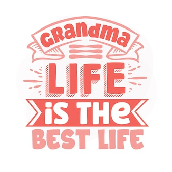 Grandma life is the best life lettering premium vector design