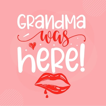 Бабушка была здесь над надписью valentine premium vector design