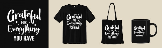 Grateful for your everything you have. typography quotes apparel and merchandise for print