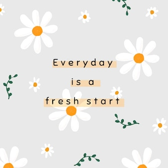 Gray daisy template vector for social media post quote everyday is a fresh start Free Vector