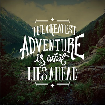 The greatest adventures lies ahead lettering